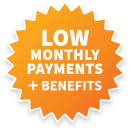 Low Monthly Payments plus Benefits